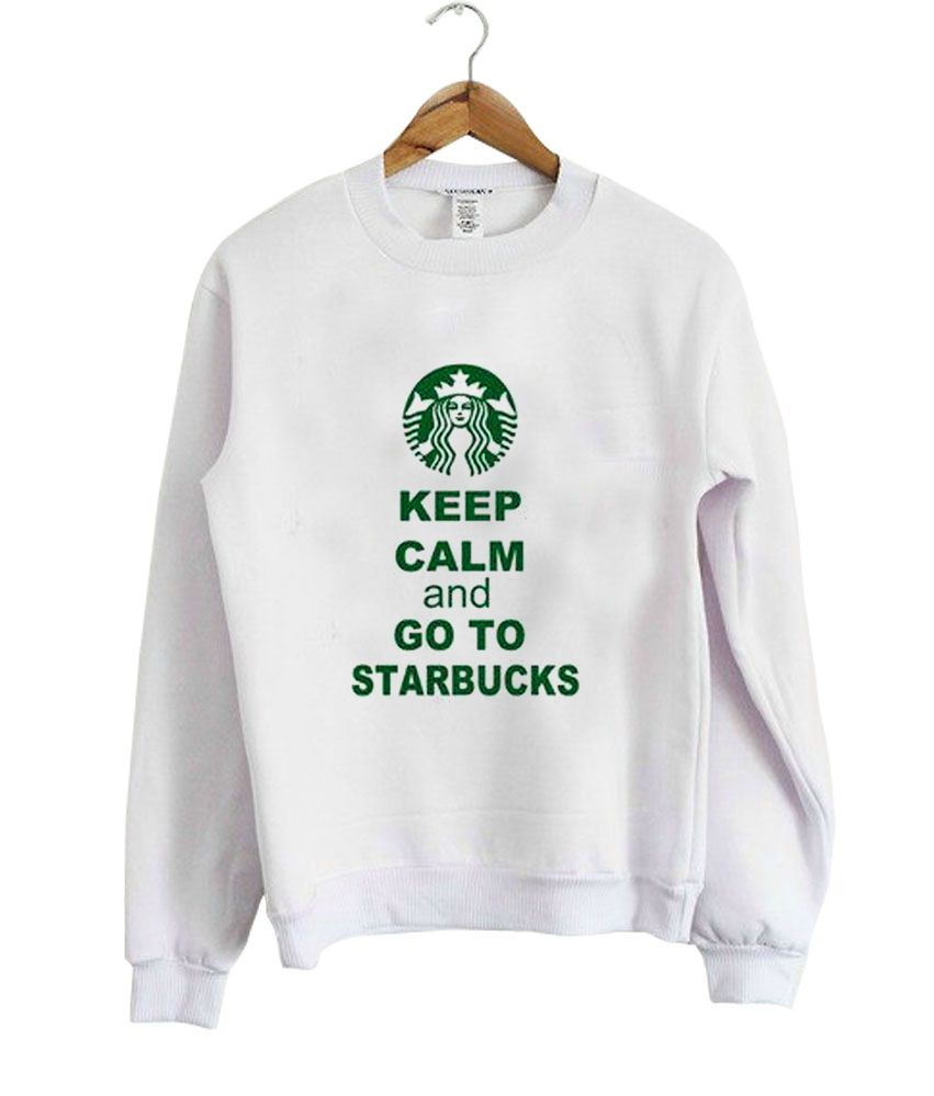 Keep Calm Starbucks Sweatshirt In 2021 Sweatshirts Starbucks Outfit Starbucks Shirt [ 999 x 851 Pixel ]