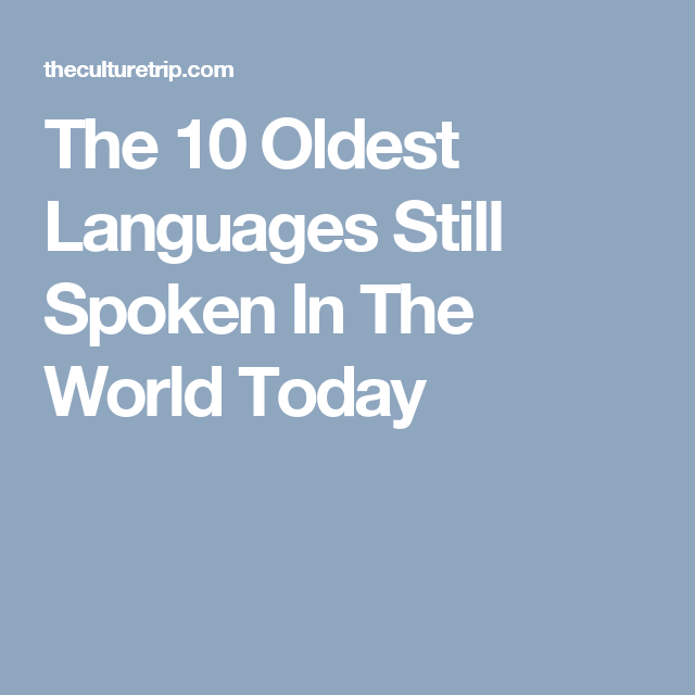 The Oldest Languages Still Spoken In The World Today Language - How many languages are in the world today