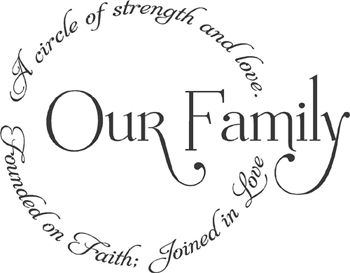 Our Family. A circle of strength and love. Founded in Faith.  Joined in Love.