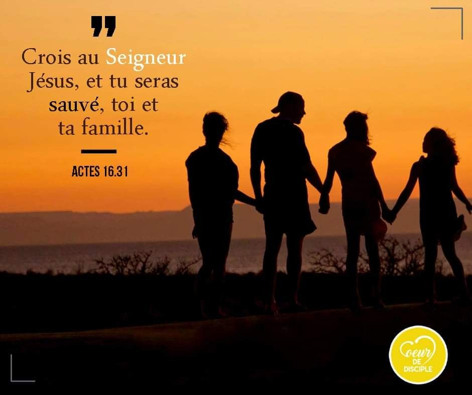 Crois au Seigneur Jésus, et tu seras sauvé, toi et ta famille ...