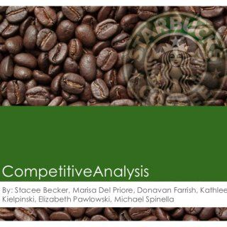 CompetitiveAnalysisBy: Stacee Becker, Marisa Del Priore, Donavan Farrish, KathleenKielpinski, Elizabeth Pawlowski, Michael Spinella 1   Executive Summary. http://slidehot.com/resources/starbucks-competitive-analysis.33679/