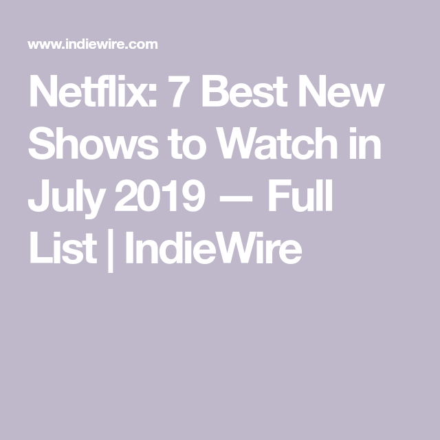 Netflix: 7 Best New Shows to Watch in July 2019 — Full List