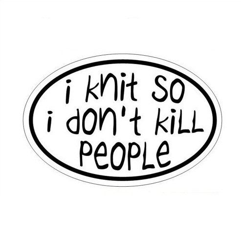 Knitting bumper sticker i knit so i dont kill people by zippypins 3 00