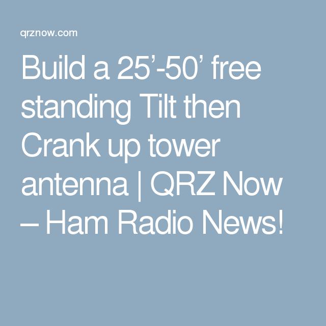 Build a 25'-50' free standing Tilt then Crank up tower antenna | QRZ Now – Ham Radio News!