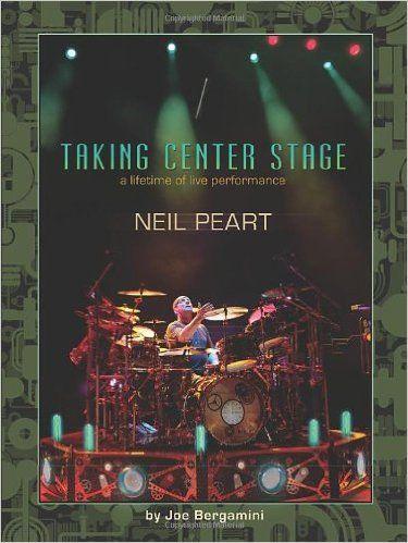Neil Peart: Taking Center Stage - A Lifetime of Live Performance Book: Joe Bergamini: 0884088661915: Amazon.com: Books