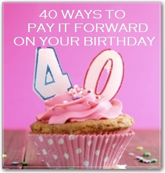 40th Birthday Random Acts Of Kindness: 40 Ways To Pay It Forward On Your Birthday