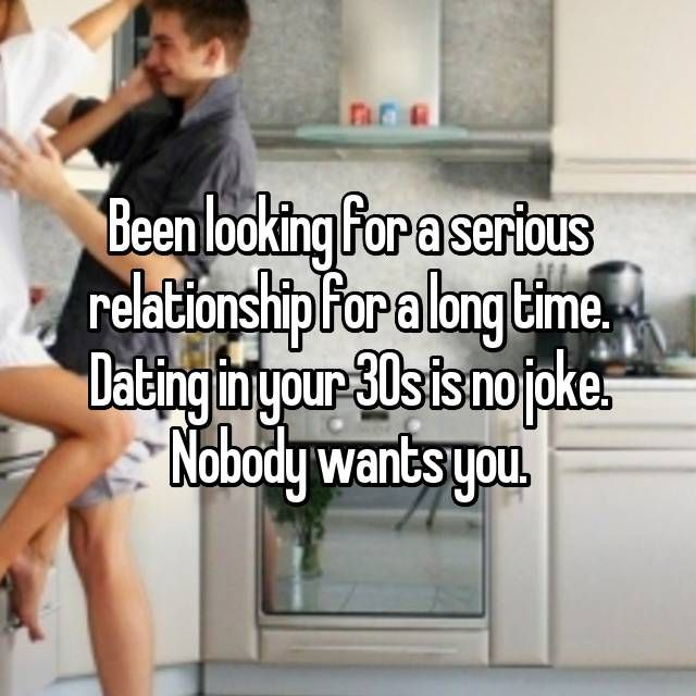 Been looking for a serious relationship for a long time
