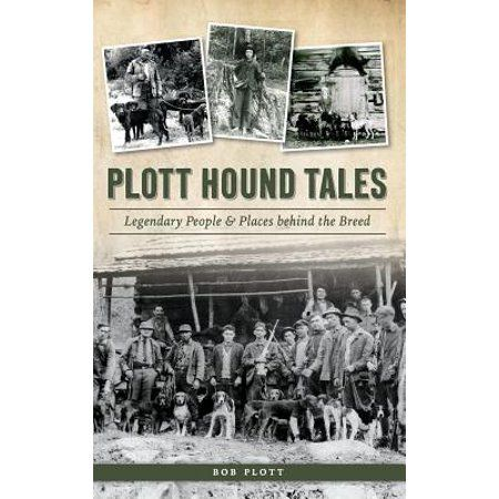 Plott Hound Tales: Legendary People & Places Behind the Breed (Hardcover) - Walmart.com
