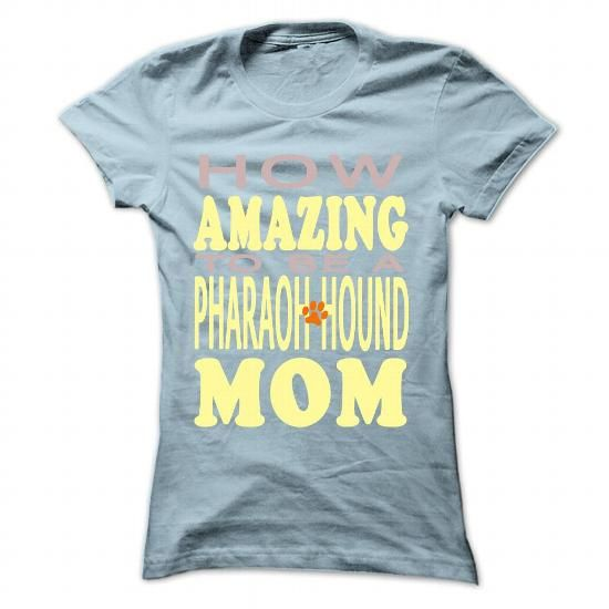 How amazing to be a Pharaoh Hound Mom - #gifts #candy gift. PRICE CUT => https://www.sunfrog.com/Pets/How-amazing-to-be-a-Pharaoh-Hound-Mom-LightBlue-42500254-Ladies.html?68278