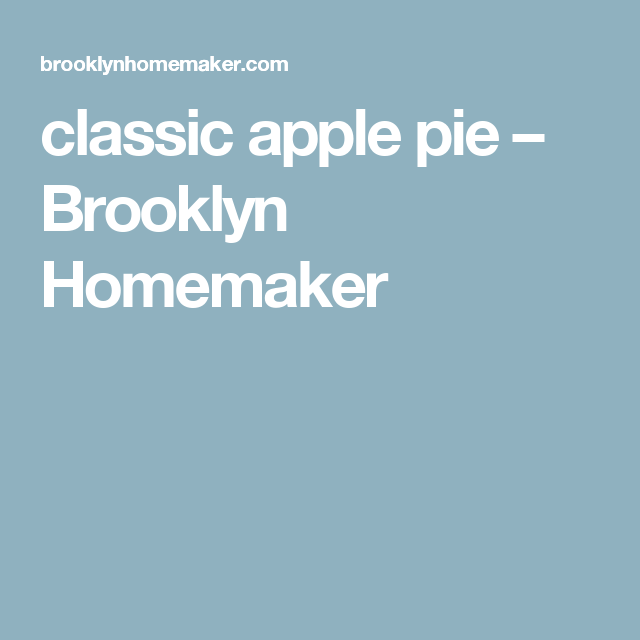 classic apple pie – Brooklyn Homemaker