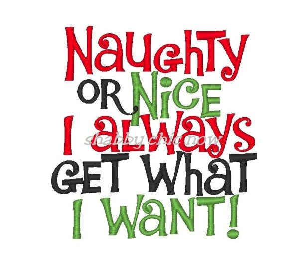 Naughty Or Nice I Always Get What I Want Machine Embroidery