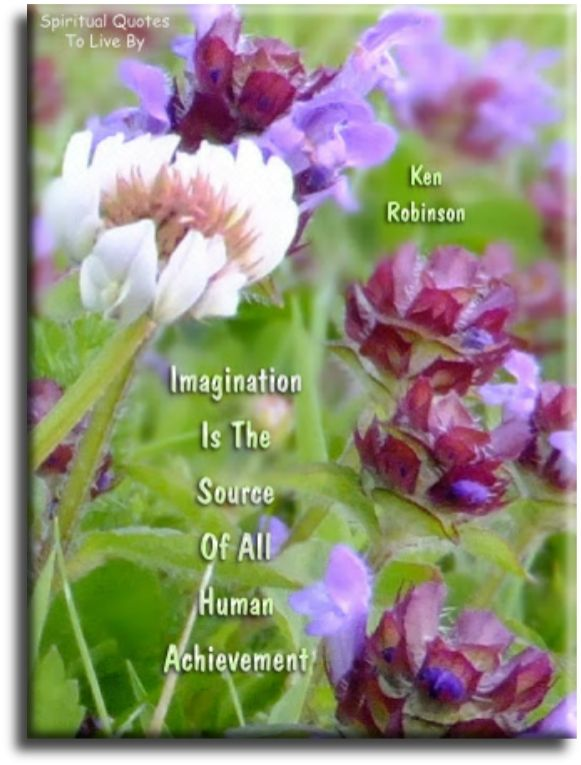 Spirituality Quotes Imagination Is The Source Of All Human Achievement  Ken Robinson .