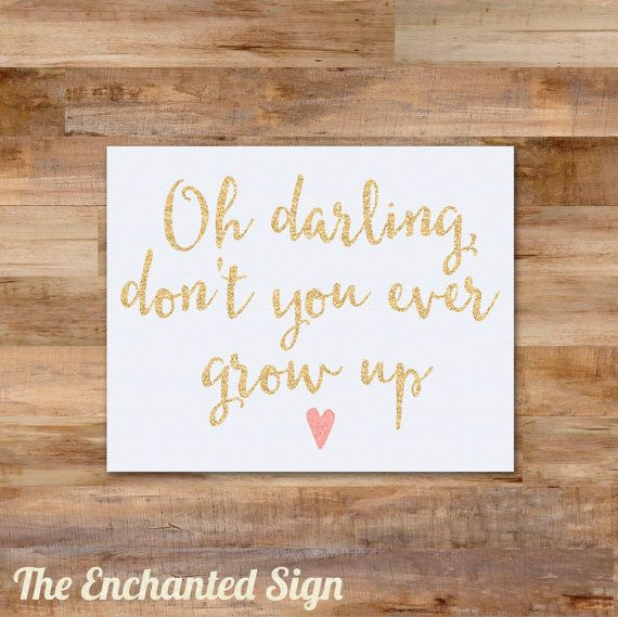 Oh Darling Don 39 T You Ever Grow Up Taylor Swift 8 X 10 Printable Gold And Pink Glitter Growing Up Quotes Printable Wall Art Hand Lettering