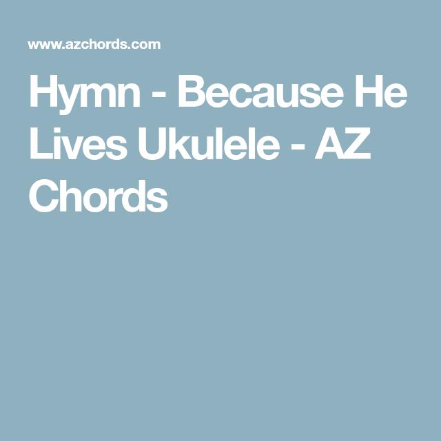 Hymn - Because He Lives Ukulele - AZ Chords   Uke songs   Pinterest ...
