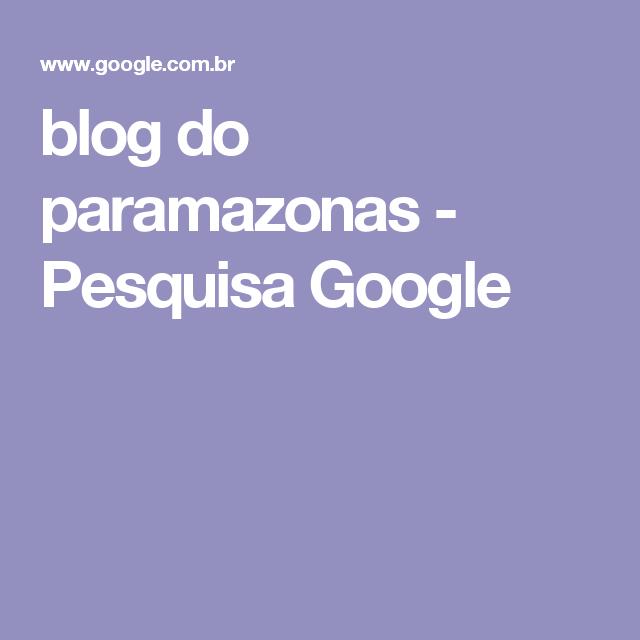 blog do paramazonas - Pesquisa Google