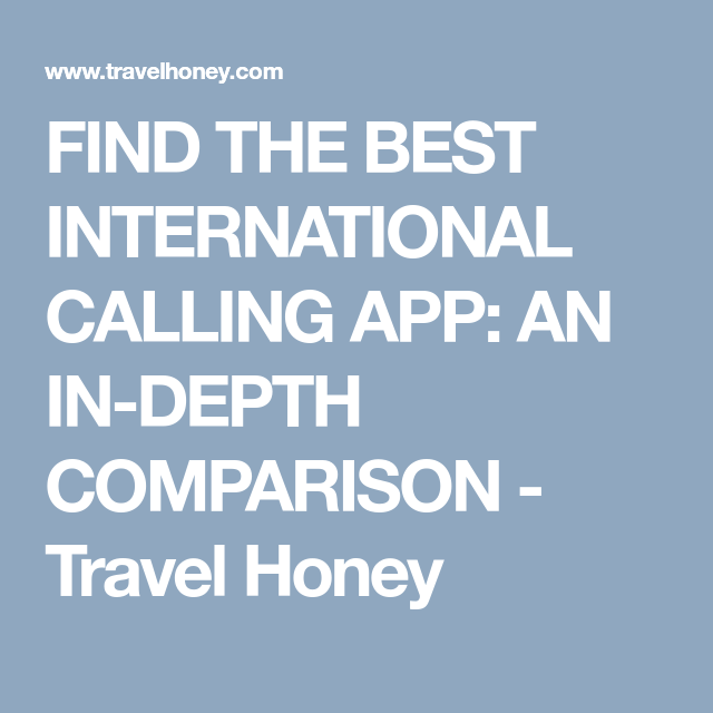 THE BEST INTERNATIONAL CALLING APP INDEPTH GUIDE