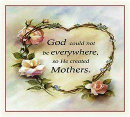Gott konnte nicht überall sein, also schuf er Mütter. Ich vermisse dich Mutti . --  God could not be everywhere , so He created Mothers .   I miss you mommy.