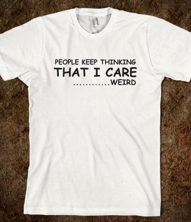 Well, I DO care, but it is still a very funny shirt!