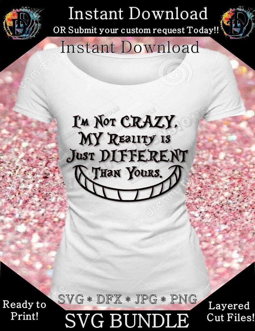 c49c6741 Excited to share this item from my #etsy shop: I'm not crazy My Reality is  just different Inspired Alice in Wonderland Cheshire Cat SVG vector logo  instant ...