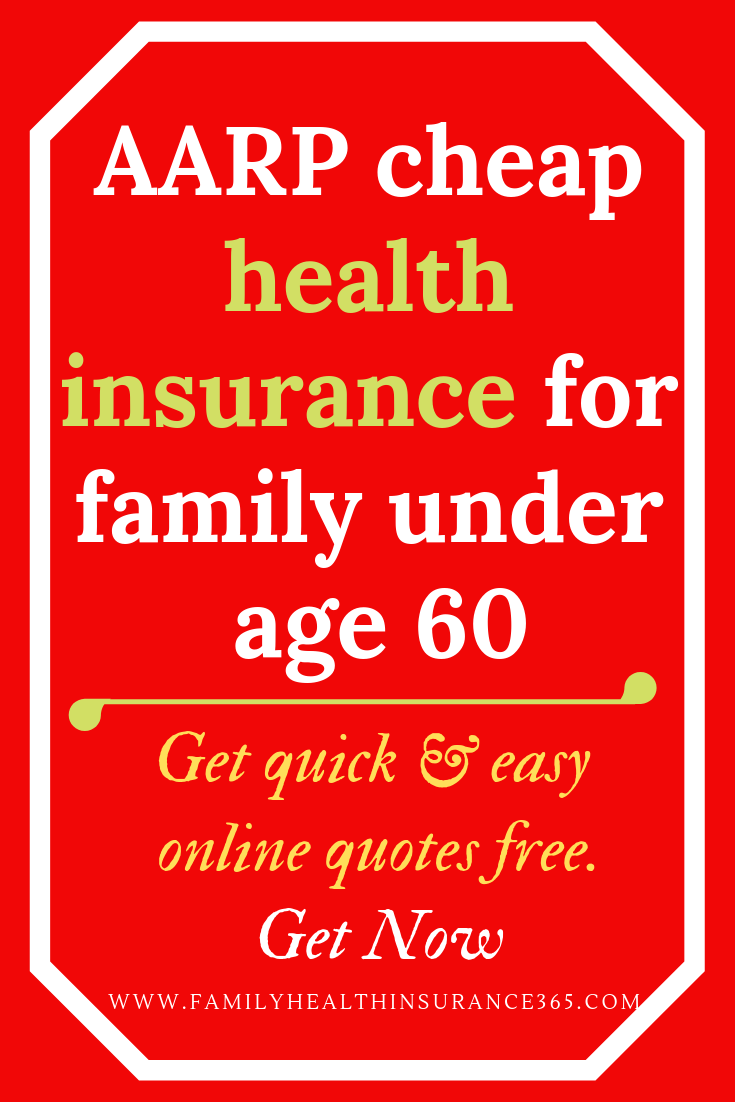 Aarp Health Insurance >> Aarp Cheap Health Insurance For Family Under Age 60 Family