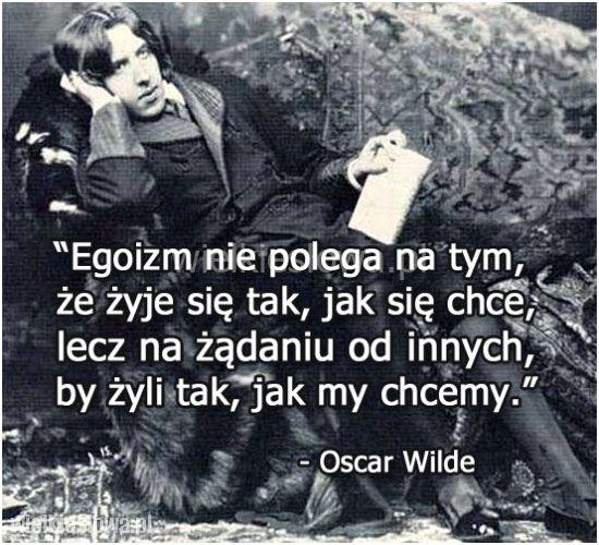 Egoizm Nie Polega Na Tym że żyje Się Tak Wilde Oscar
