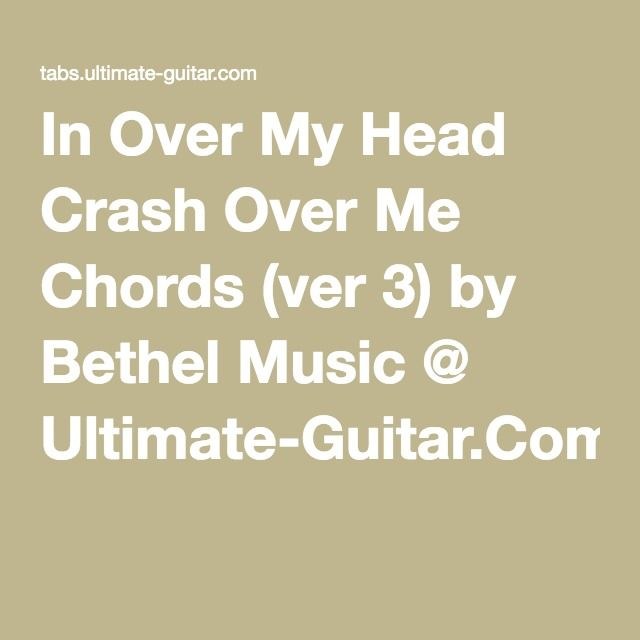 In Over My Head Crash Over Me Chords (ver 3) by Bethel Music ...