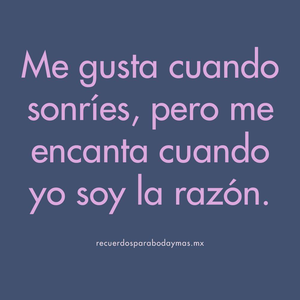 Me Gusta Cuando Sonries Pero Me Encanta Cuando Yo Soy La Razon