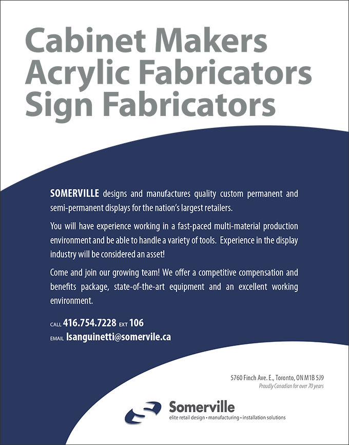 Somerville is looking for Cabinet Makers, Acrylic Fabricators and Sign Fabricators! Call 416 754 7228 ext 106