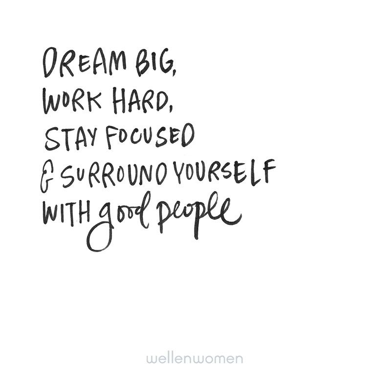 Dream Big Work Hard Surround Yourself With Good People Gorgeous Quotes Hard Work