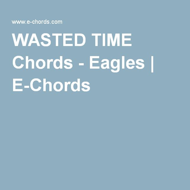 Wasted Time Chords Eagles E Chords Music Pinterest Guitars