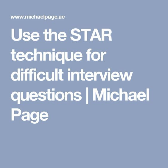 Use the STAR technique for difficult interview questions Michael