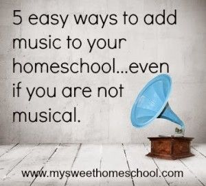 5 easy ways to add music to your homeschool –even if you are not musical