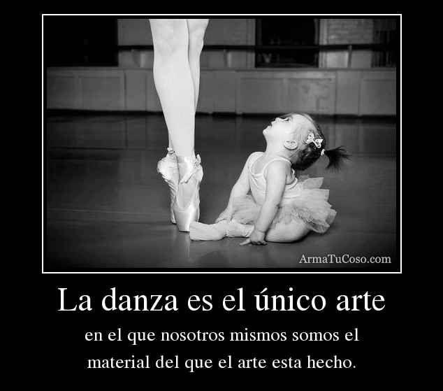1f377fe10224 la danza y el arte - Frase que favorece la reflexión sobre el concepto del  baile