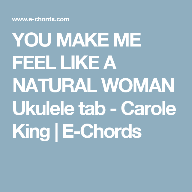 YOU MAKE ME FEEL LIKE A NATURAL WOMAN Ukulele tab - Carole King | E ...
