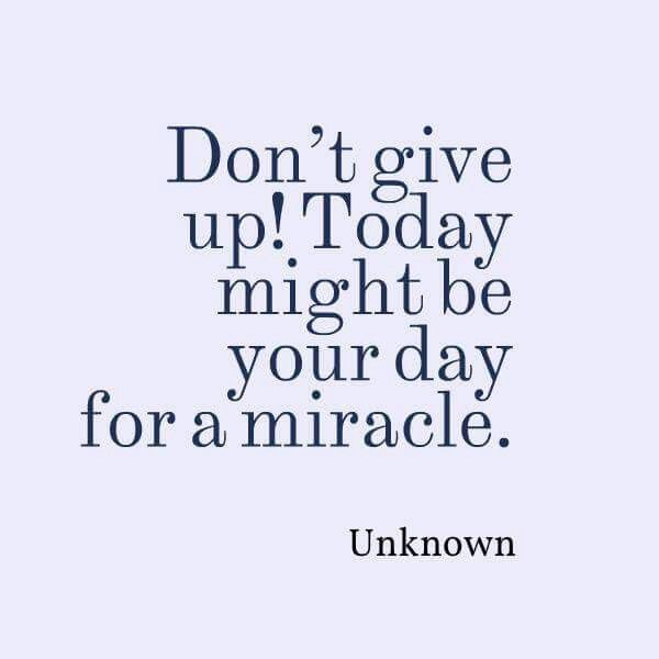 Dont Give Up Never Give Up God Does Have A Miracle Waiting For