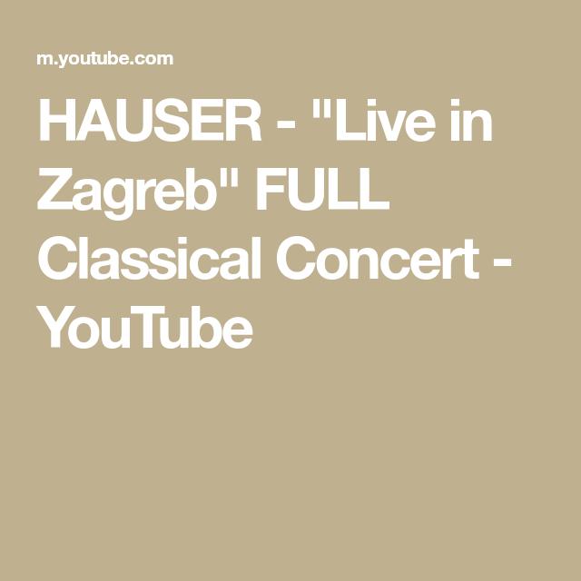 Hauser Live In Zagreb Full Classical Concert Youtube Concert Saint Saens Zagreb