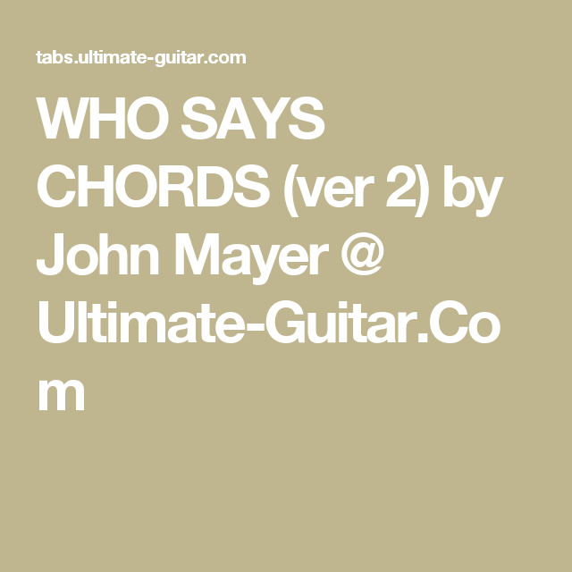 Who Says Chords Ver 2 By John Mayer Ultimate Guitar Guitar
