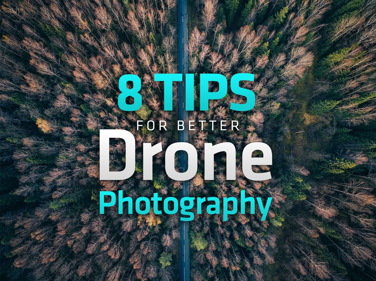8 Tips for Better Drone Photography - | Drones | Drone