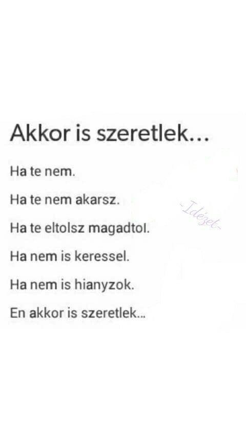 akkor is szeretlek idézetek Pin by Nincs nevem on A legszarabb dolog   Quotations, Hungarian