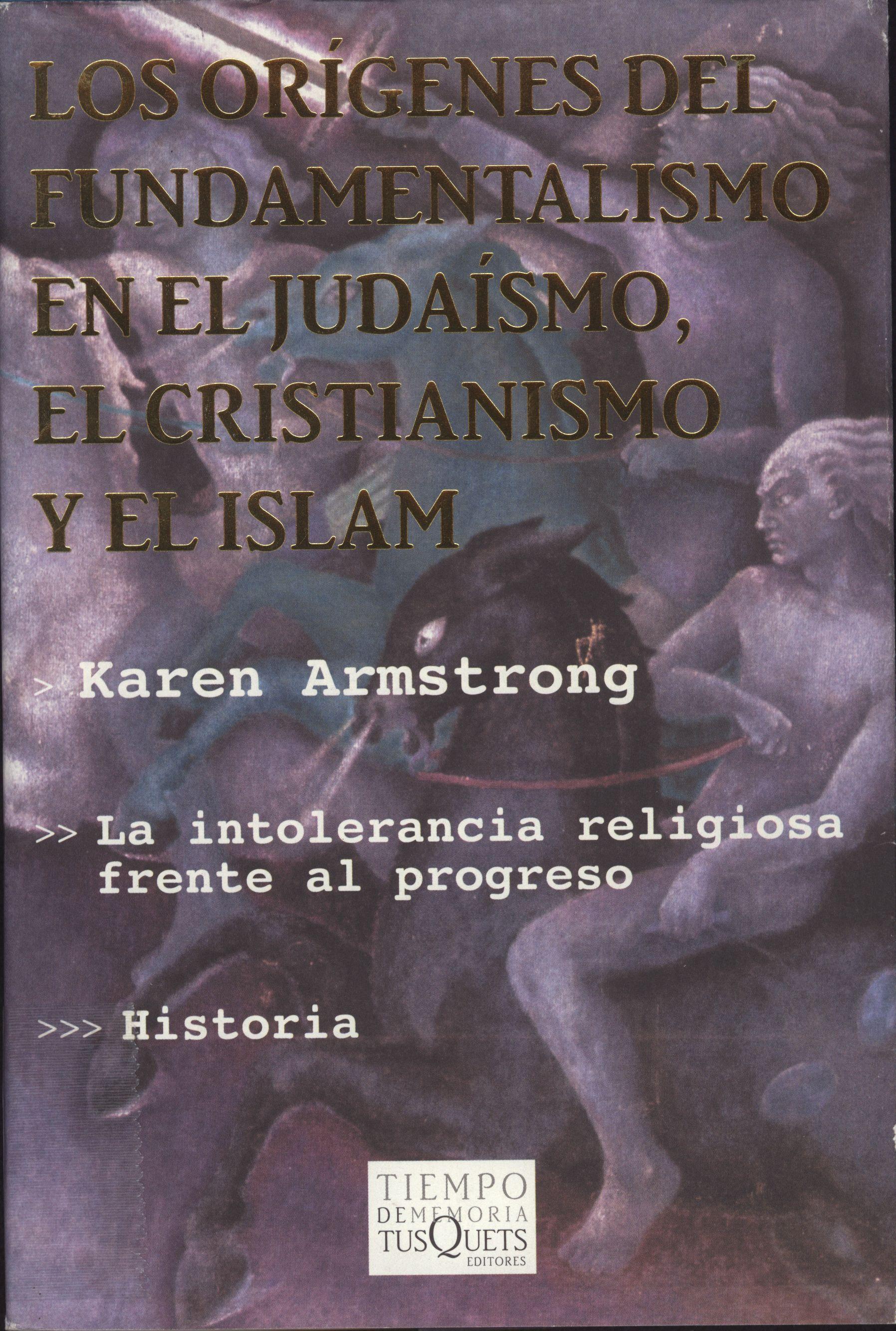Los orígenes del fundamentalismo en el judaísmo, el cristianismo y el Islam / Karen Armstrong ; traducción de Federico Villegas.  Barcelona : Tusquets, 2004
