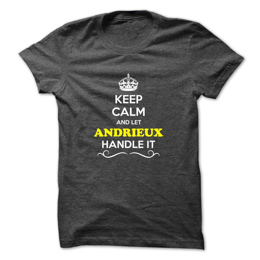 [Top tshirt name ideas] Keep Calm and Let ANDRIEUX Handle it  Shirt design 2016  Hey if you are ANDRIEUX then this shirt is for you. Let others just keep calm while you are handling it. It can be a great gift too.  Tshirt Guys Lady Hodie  SHARE and Get Discount Today Order now before we SELL OUT Today  Camping 2015 special tshirts aaron handle it calm and let andrieux handle keep calm and let