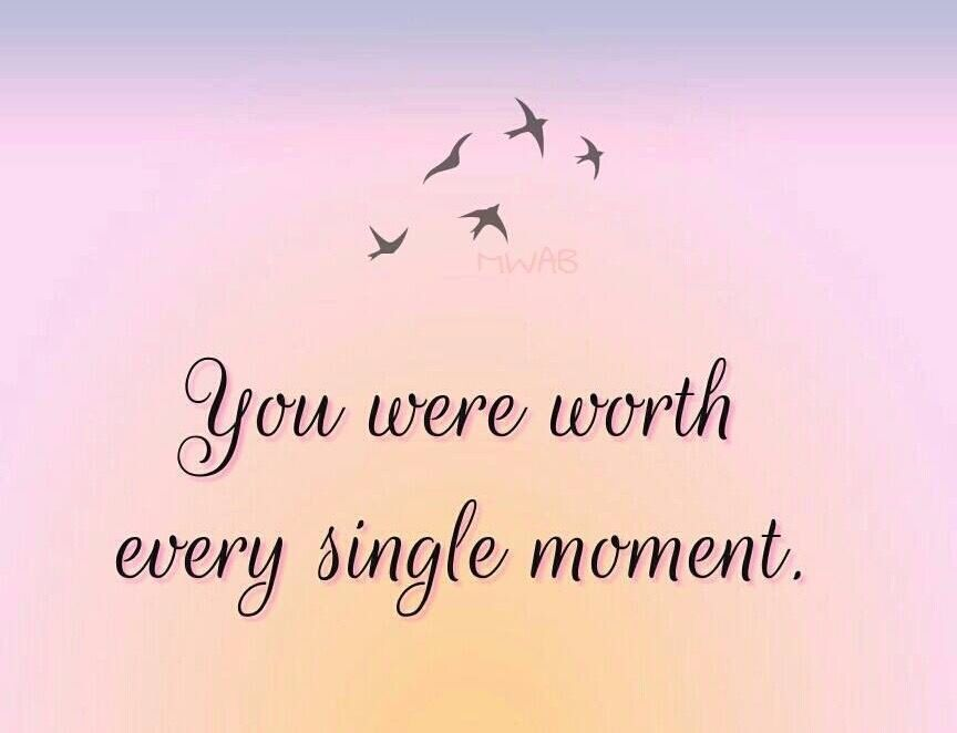 You were worth every single moment ~ Grief ~ Heartbroken ...