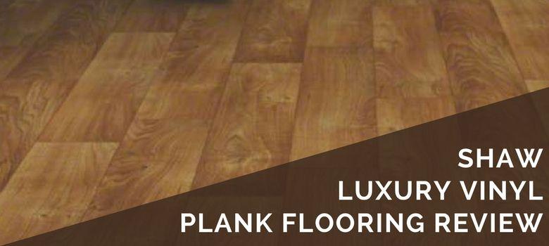 Consumer Review Of Shaw Luxury Vinyl Plank Flooring Is Shaw The Right Flooring Brand Fo Vinyl Plank Flooring Shaw Vinyl Plank Flooring Shaw Luxury Vinyl Plank