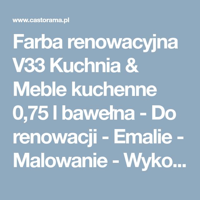 Farba Renowacyjna V33 Kuchnia Meble Kuchenne 0 75 L Bawelna Do Renowacji Emalie Malowanie Wykonczenie Sopot