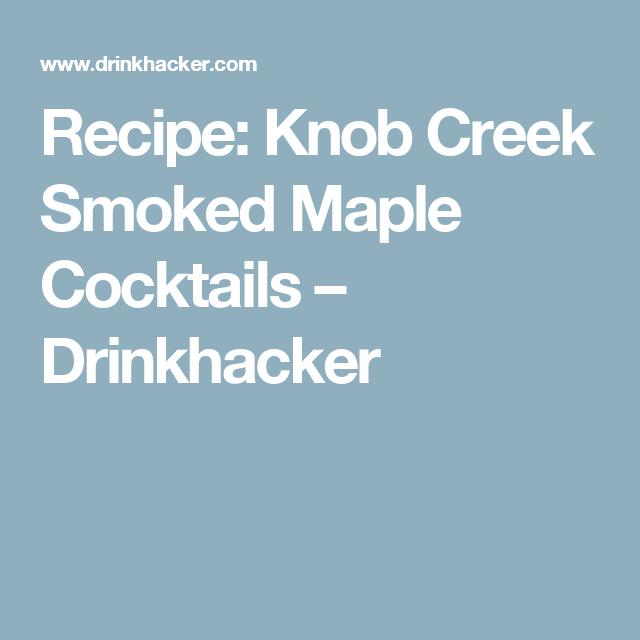 recipe knob creek smoked maple cocktails drinkhacker boozer