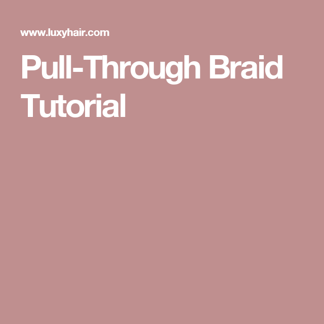 Simple Diy Hairstyles Everyday: Pull-Through Braid Tutorial (With Images)