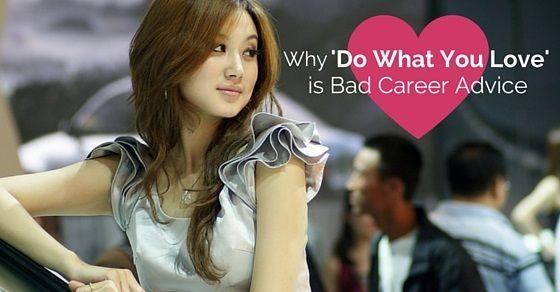 16 #Reasons Why U0027Do What You Loveu0027 Is Bad #CareerAdvice