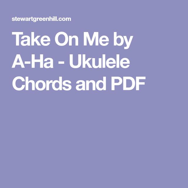 Take On Me by A-Ha - Ukulele Chords and PDF | ukelele songs ...