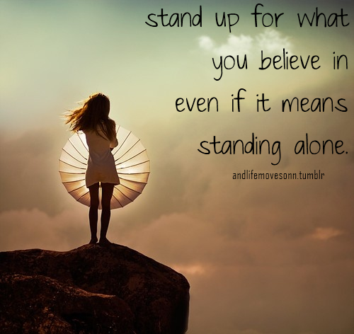 Stand Up For What You Believe In Even If It Means Standing