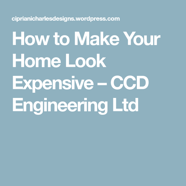 How to Make Your Home Look Expensive – CCD Engineering Ltd
